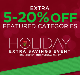 EXTRA 5-20% OFF FEATURED CATEGORIES | HOLIDAY EXTRA SAVINGS EVENT | ONLINE ONLY | ENDS TUESDAY 7AM CT
