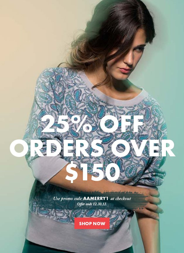 -, 25% OFF ORDERS OVER $150