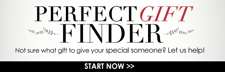 Perfect Gift Finder  Not sure what to give your special someone? Let us help!