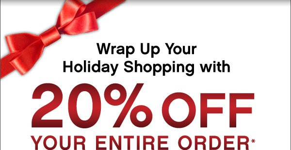 Wrap Up Your Holiday Shopping with 20% Off Your Entire Order*