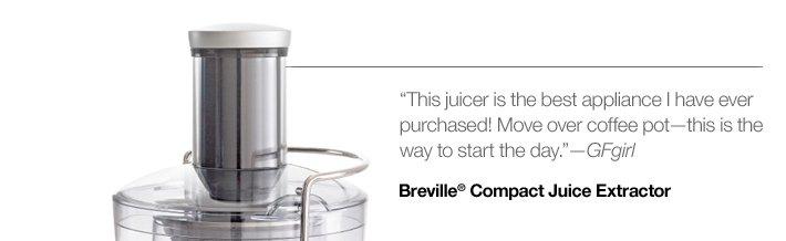 Breville® Compact Juice Extractor  $74.96 Reg. $99.95