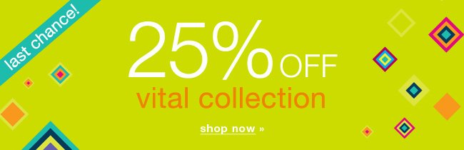 25% off vital collection. Shop now.