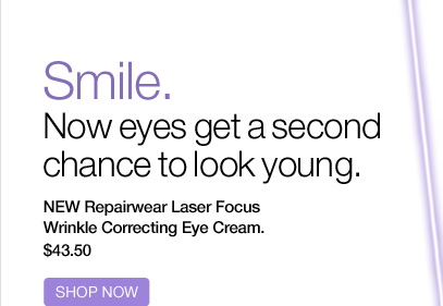 Smile. Now eyes get a second chance to look young.NEW Repairwear  Laser Focus Wrinkle Correcting Eye Cream.  $43.50. SHOP NOW.