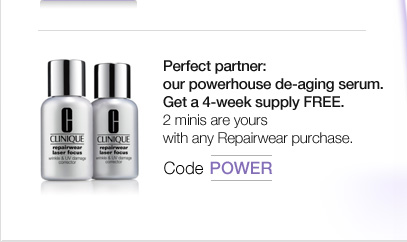 Perfect partner: our powerhouse de-aging serum. Get a 4-week supply  FREE. 2 minis are yours with any Repairwear purchase. CODE: POWER.
