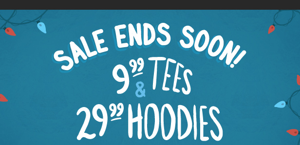 Weekend Sale. $9.99 Tees and $29.99 Hoodies. Shop now.