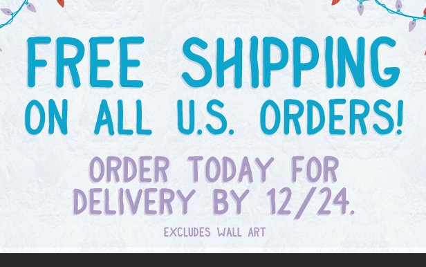 Free U.S. Shipping on all orders. Excludes wall art. Order today for delivery by 12/24.