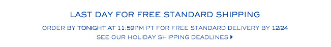 LAST DAY FOR FRE STANDARD SHIPING ORDER BY TONIGHT AT 11:59PM FOR FREE STADARD DELIVERY BY 12/24 SEE OUR HOLIDAY SHIPPING DEADLINES