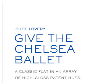 SHOE LOVER GIVE THE CHELSA BALLET A CLASSIC FLAT IN ANY ARRAY OF HIGH GLOSS PATENT HUES
