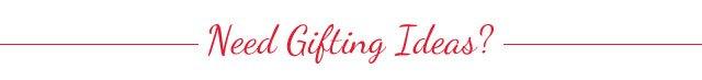 Need Gifting Ideas?