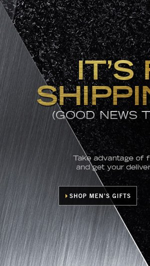 IT'S FREE SHIPPING DAY. / SHOP MEN'S GIFTS