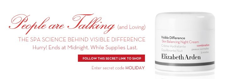 People are Talking (and Loving). THE SPA SCIENCE BEHIND VISIBLE DIFFERENCE. Hurry! Ends at Midnight. While Supplies Last. FOLLOW THIS SECRET LINK TO SHOP. Enter secret code HOLIDAY.