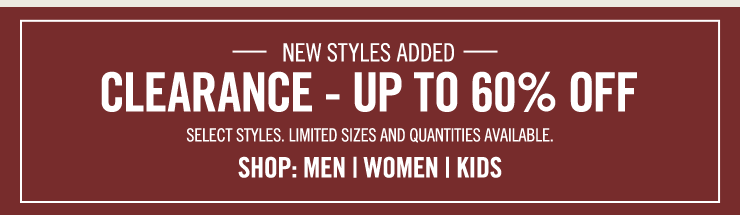 New Styles Added. Clearance- Up to 60% Off. Select Styles. Limited Sizes and Quantities Available.  Shop: MEN - WOMEN -KIDS
