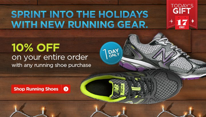 Sprint into the Holidays with new running gear. 10% off on your entire order with any running shoe purchase - Shop Running Shoes - Click Here