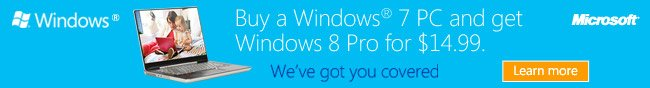 Buy a Windows 7 PC and get Windows 8 Pro for $14.99. We've got you covered. Learn more.