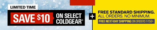 LIMITED TIME - SAVE $10 ON SELECT COLDGEAR® + FREE STANDARD SHIPPING. ALL ORDERS. NO MIN.