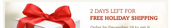 2 Days Left for FREE Holiday Shipping