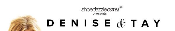 Denise & Tay: Our Newest ShoeDazzle Cares Designs - Shop Your Support