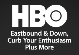 HBO - Eastbound & Down, Curb Your Enthusiasm + More