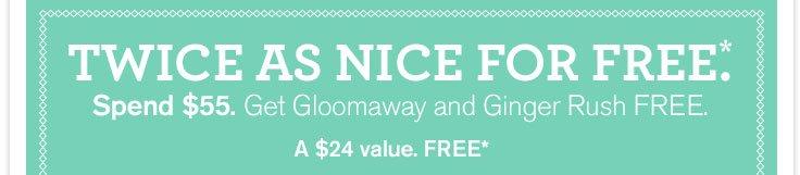 Twice as Nice for FREE*