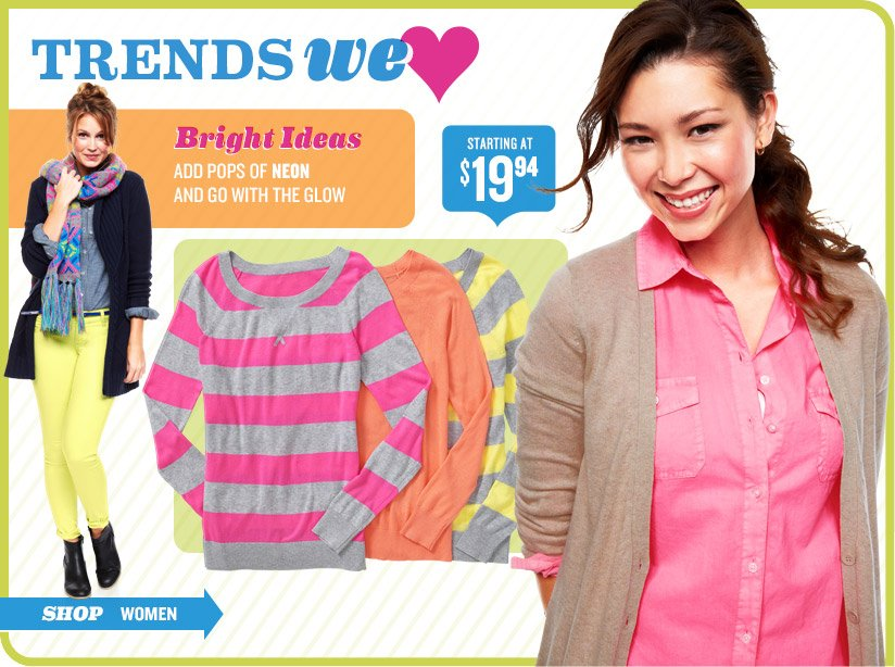 TRENDS WE ♥ | Bright Ideas ADD POPS OF NEON AND GO WITH THE GLOW | STARTING AT $19.94 | SHOP WOMEN