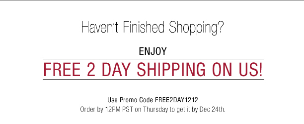 Free 2 Day Shipping on All Orders! Just in Time...