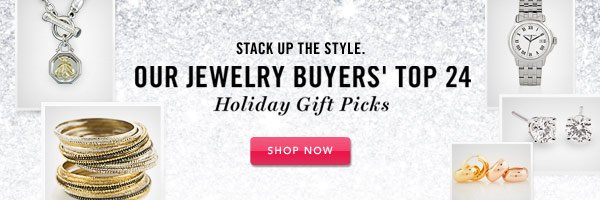 Our Jewelry Buyers' Top 24. Shop Now.