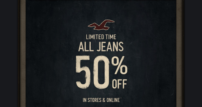 LIMITED TIME ALL JEANS 50% OFF IN STORES & ONLINE*