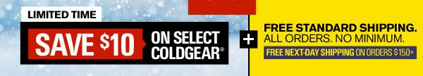 LIMITED TIME - SAVE $10 ON SELECT COLDGEAR® + FREE STANDARD SHIPPING. ALL ORDERS. NO MIN. & FREE NEXT-DAY SHIPPING ON ORDERS $150+