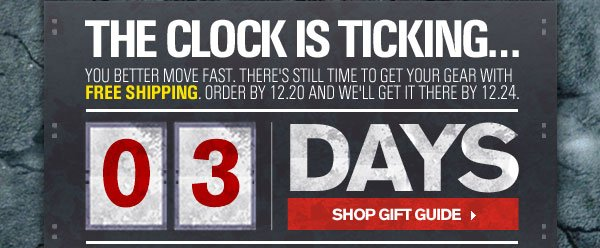 THE CLOCK IS TICKING. 3 DAYS LEFT TO SHIP IT FREE. SHOP GIFT GUIDE.