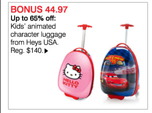 BONUS 44.97 Up to 65% off: Kids' animated character luggage from Heys USA. Reg $140. Shop now.