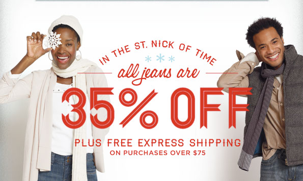 IN THE ST. NICK OF TIME. ALL JEANS ARE 35%OFF. PLUS FREE EXPRESS SHIPPING ON PURCHASES OVER $75