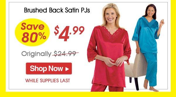 Brushed Back Satin PJs - Save 80% - Now Only $4.99 Limited Time Offer