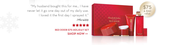 """My husband bought this for me… I have never let it go one day out of my daily use. I loved it the first day I sprayed it."" - Mkrai69. Red Door Holiday Set, $75. A $161 value. SHOP NOW."
