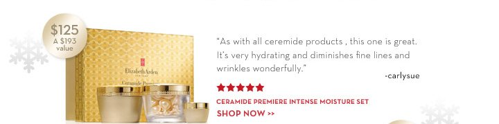 """As with all ceramide products, this one is great. It's very hydrating and diminishes fine lines and wrinkles wonderfully."" - carlysue. Ceramide Premiere Intense Moisture Set, $125. A $193 value. SHOP  NOW."