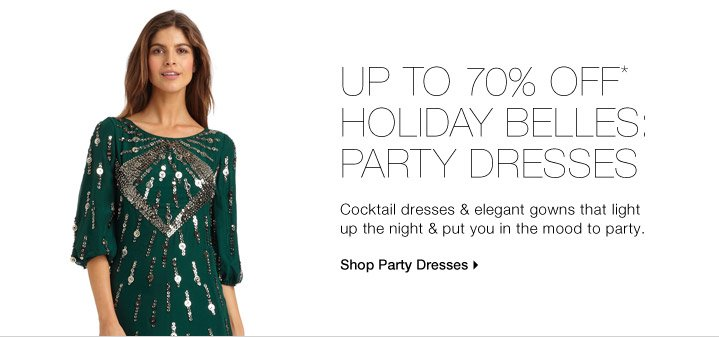 Up To 70% Off* Holiday Belles: Party Dresses