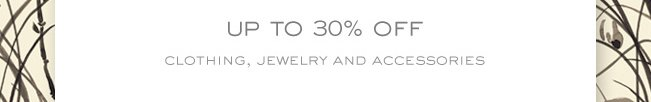 UP TO 30 PERCENT OFF CLOTHING JEWLERY AND ACCESSORIES