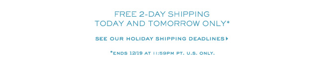 FREE 2 DAY SHIPPING TODAY AND TOMORROW ONLY SEE OUR HOLIDAY SHIPPING DEADLINES ENDS 12/19 AT 11:59 PM PT US ONLY