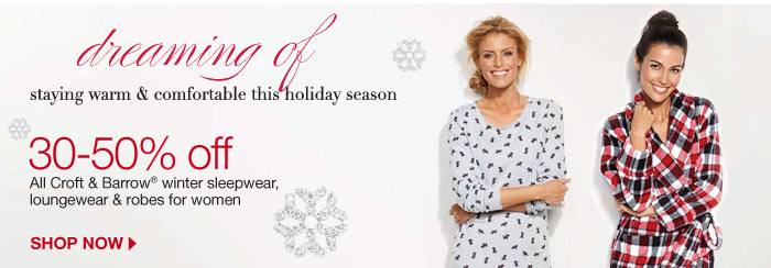 Dreaming of Staying warm & comfortable this holiday season. 30-50% off All Croft & Barrow winter sleepwear, loungewear & robes for women. Shop now.