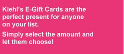 Kiehl's E-Gift Cards are the perfect present for anyone on your list.| Simply select the amount and let them choose!