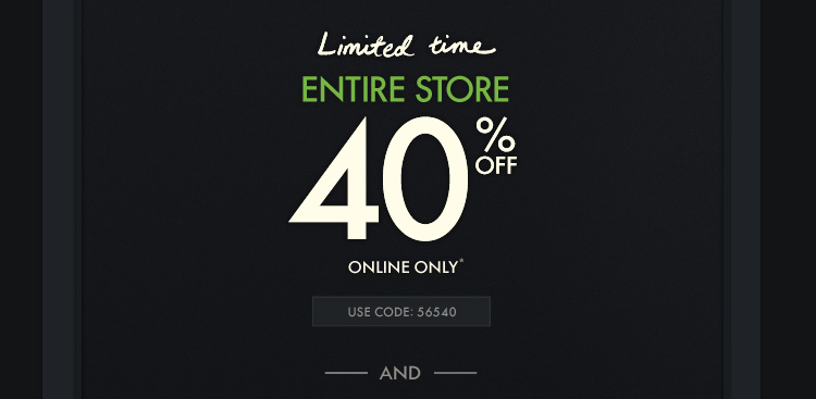 Limited time ENTIRE STORE 40%  OFF ONLINE ONLY*