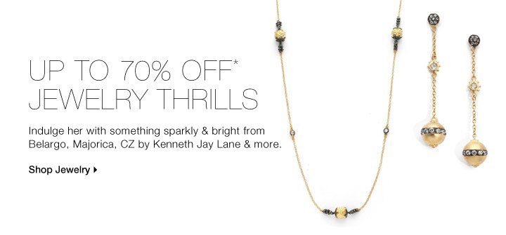 Up To 70% Off* Jewelry Thrills