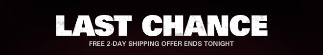 LAST CHANCE | FREE 2_DAY SHIPPING OFFER ENDS TONIGHT