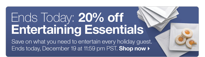 Ends Today: 20% off Entertaining  Essentials