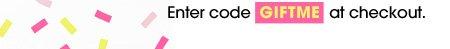 Enter code GIFTME at checkout.