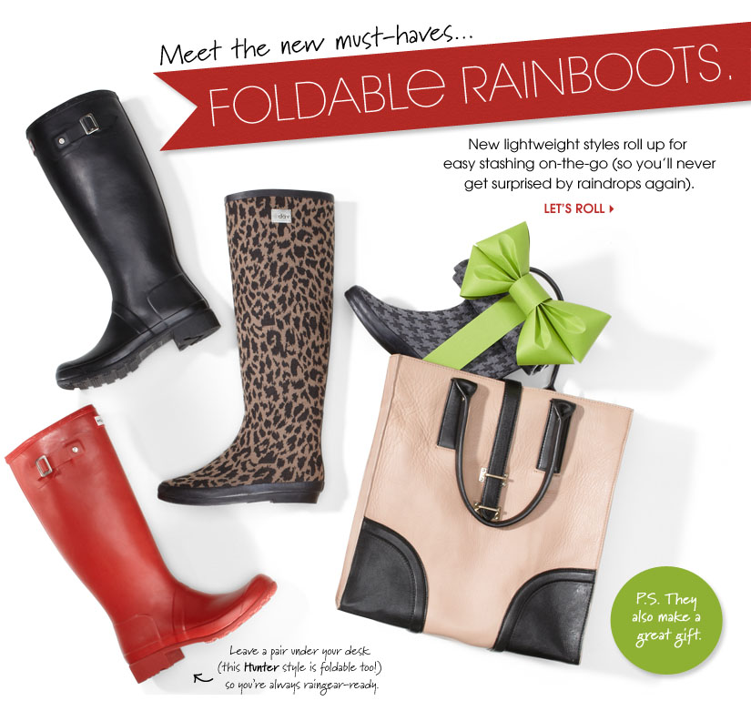 Meet the new must-haves... FOLDABLE RAINBOOTS. LET'S ROLL
