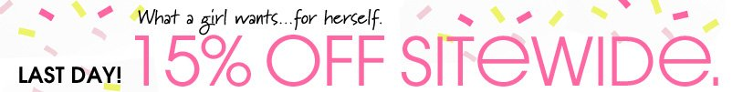 LAST DAY! 15% OFF SITEWIDE.