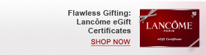 Flawless Gifting: Lancôme eGift Certificates | SHOP NOW