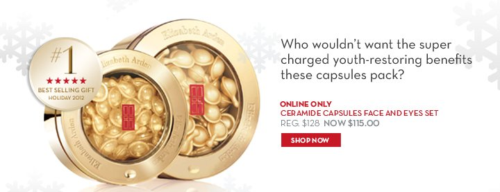 Who wouldn't want the super charged youth-restoring benefits these capsules pack? ONLINE ONLY. CERAMIDE CAPSULES FACE AND EYES SET. REG. $128. NOW $115.00. SHOP NOW.