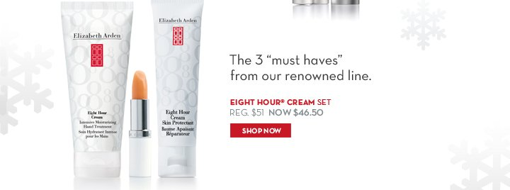 """The 3 """"must haves"""" from our renowned line. EIGHT HOUR® CREAM SET. REG. $51. NOW $46.50. SHOP NOW."""
