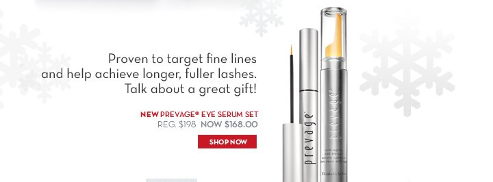Proven to target fine lines and help achieve longer, fuller lashes. Talk about a great gift! NEW PREVAGE® EYE SERUM SET. REG. $198. NOW $168.00. SHOP NOW.